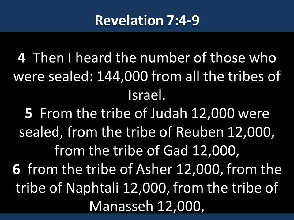 Revelation 7:4-9 4 Then I heard the number of those who were sealed: 144,000 from all the tribes of Israel.