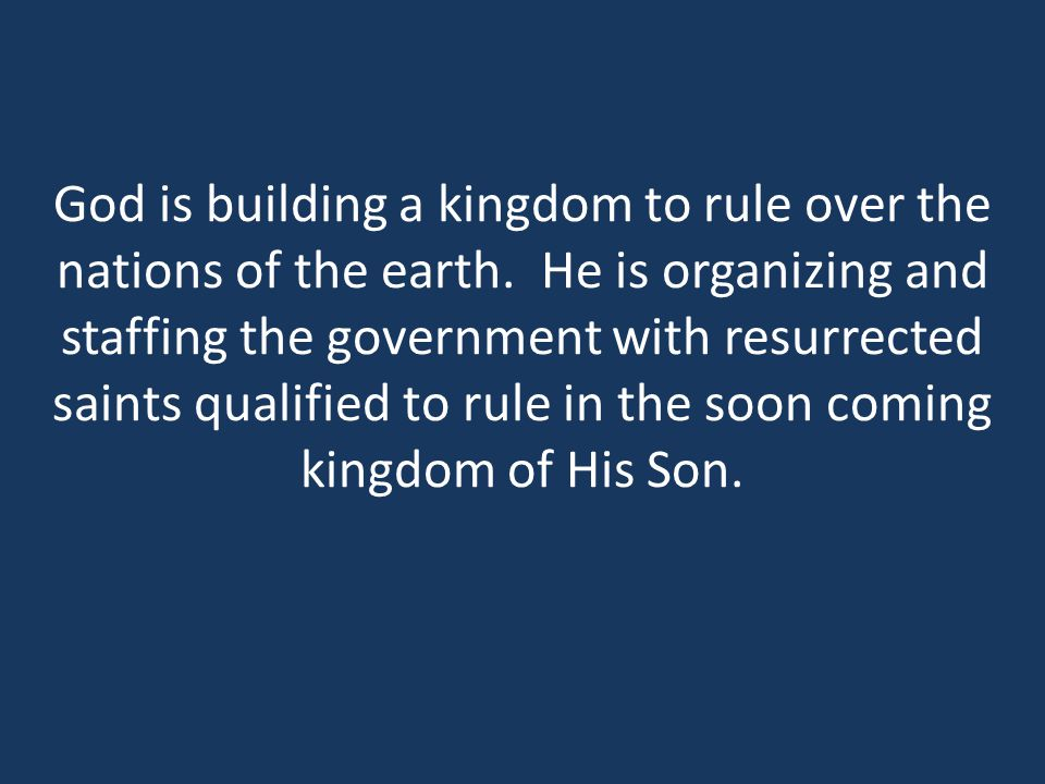 God is building a kingdom to rule over the nations of the earth
