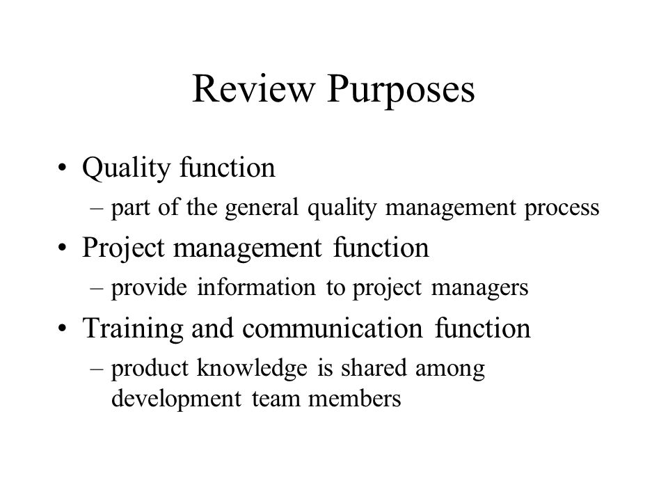 Review Purposes Quality function Project management function