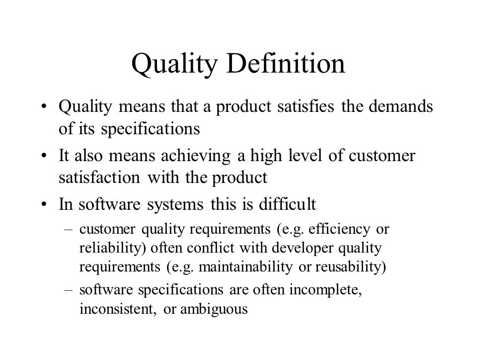 Quality Definition Quality means that a product satisfies the demands of its specifications.