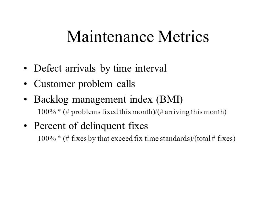 Maintenance Metrics Defect arrivals by time interval