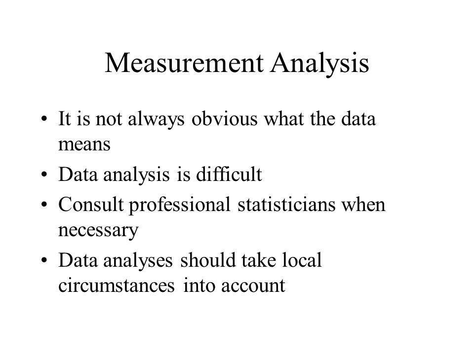 Measurement Analysis It is not always obvious what the data means