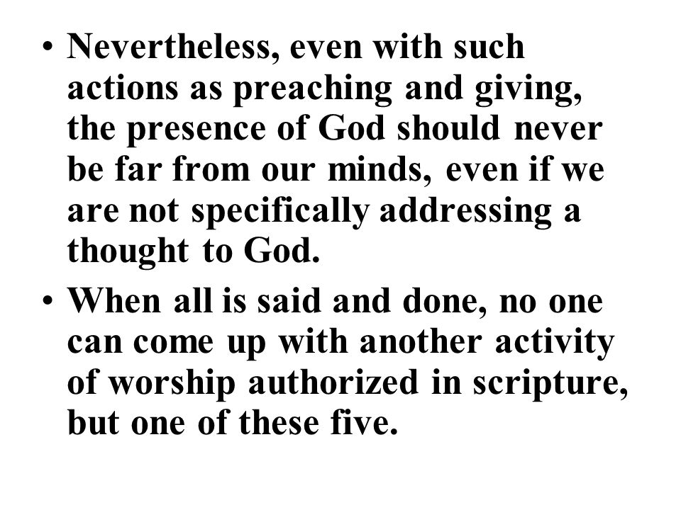 Nevertheless, even with such actions as preaching and giving, the presence of God should never be far from our minds, even if we are not specifically addressing a thought to God.
