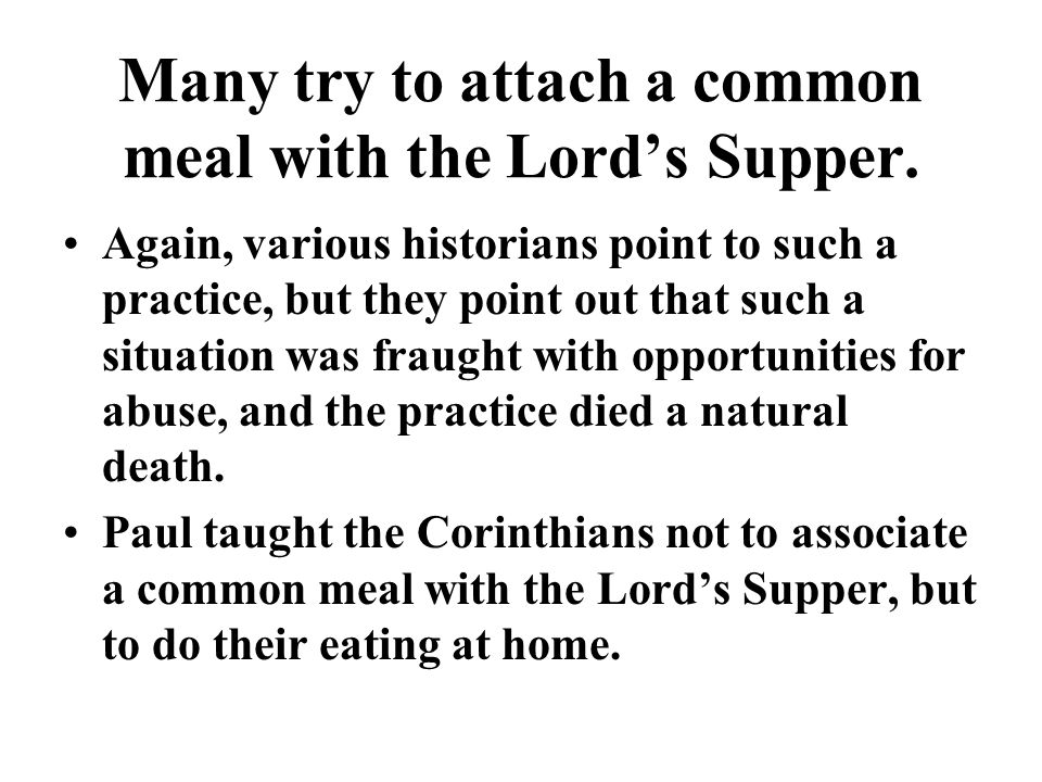 Many try to attach a common meal with the Lord's Supper.