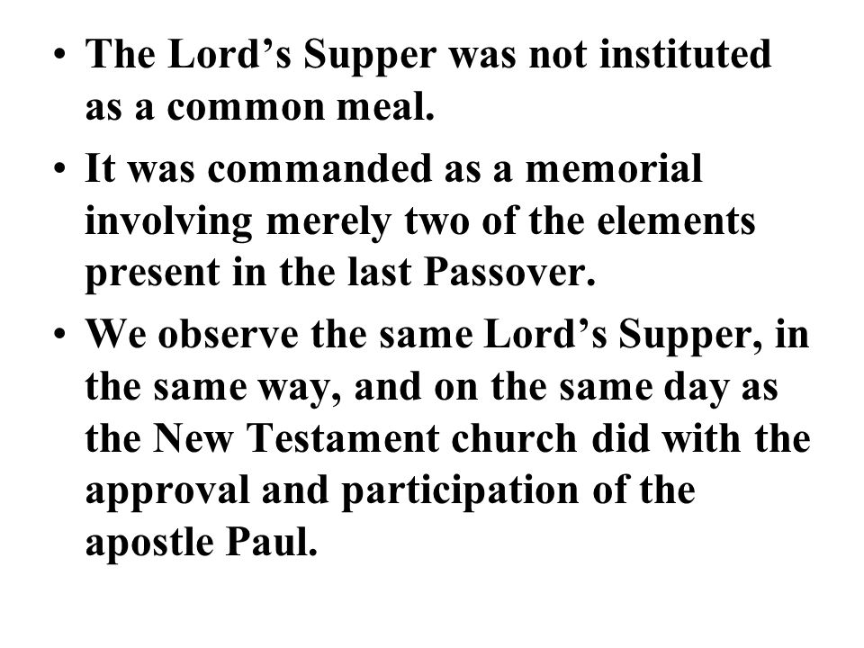 The Lord's Supper was not instituted as a common meal.