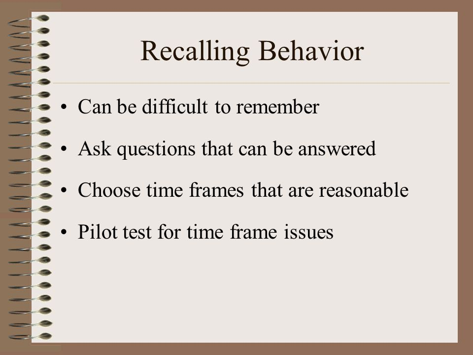 Recalling Behavior Can be difficult to remember