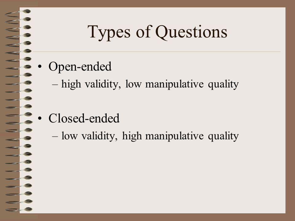 Types of Questions Open-ended Closed-ended