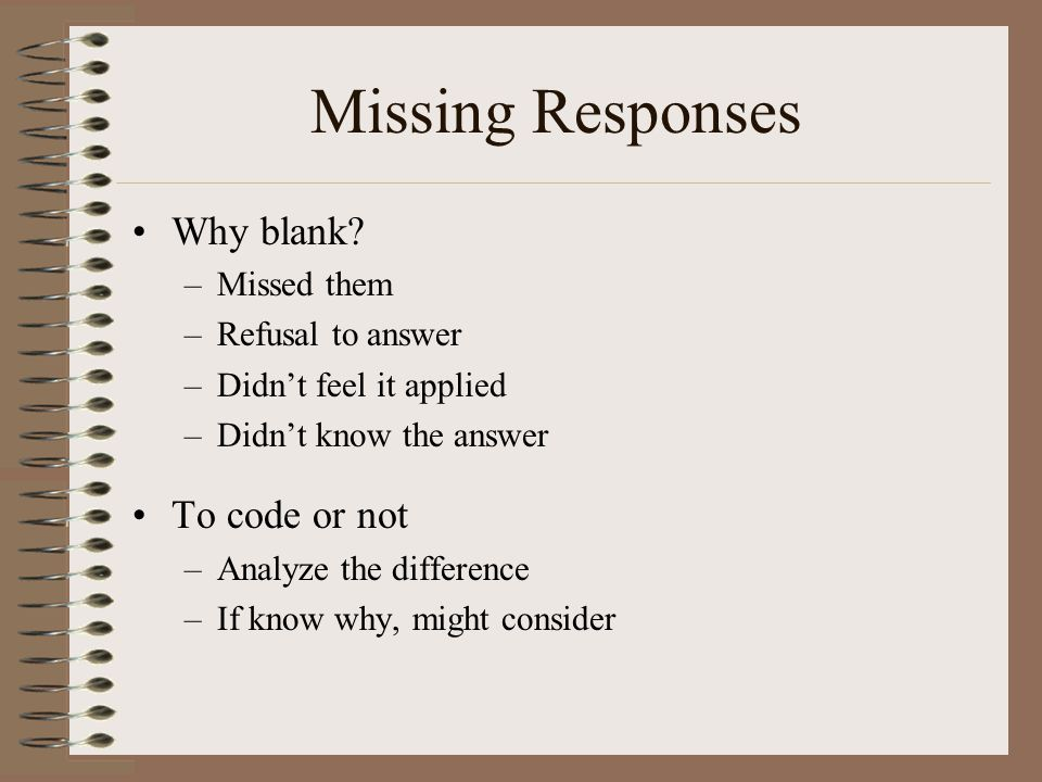 Missing Responses Why blank To code or not Missed them