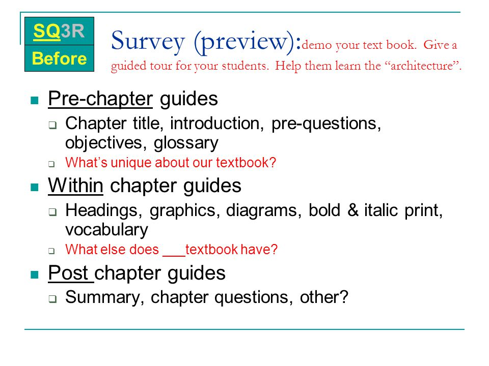 SQ3R Survey (preview):demo your text book. Give a guided tour for your students. Help them learn the architecture .