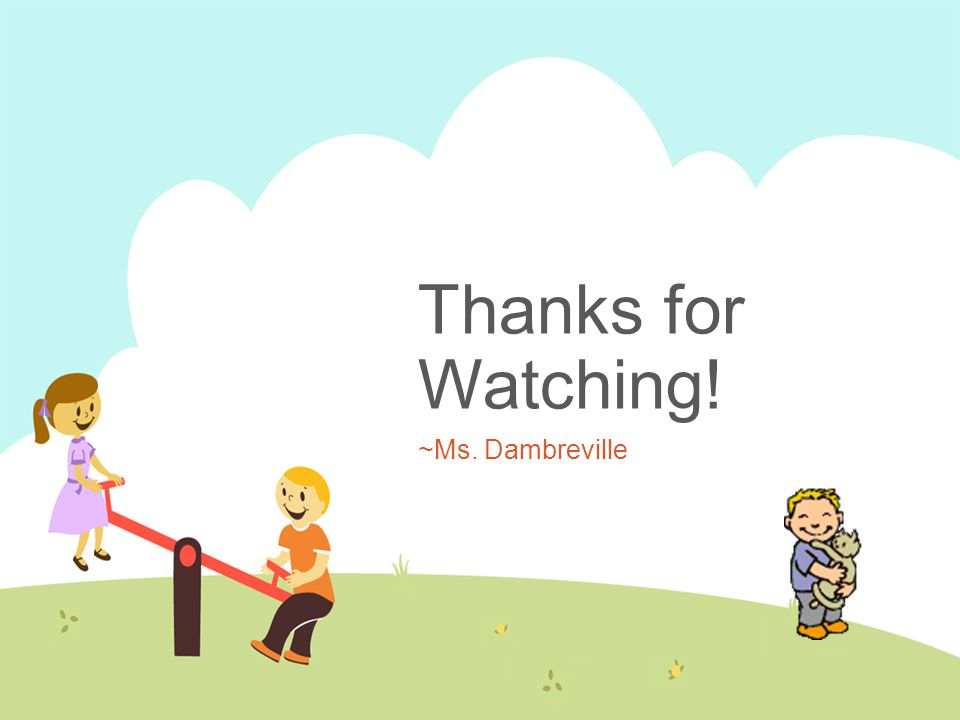 Thanks for Watching! ~Ms. Dambreville