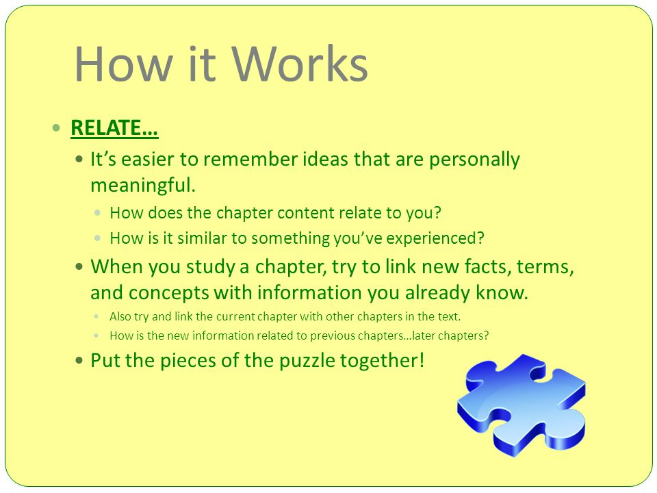 How it Works RELATE… It's easier to remember ideas that are personally meaningful. How does the chapter content relate to you