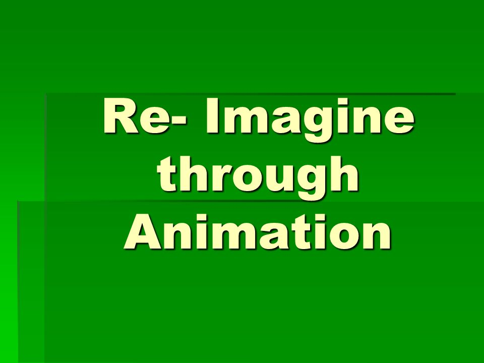 Re- Imagine through Animation
