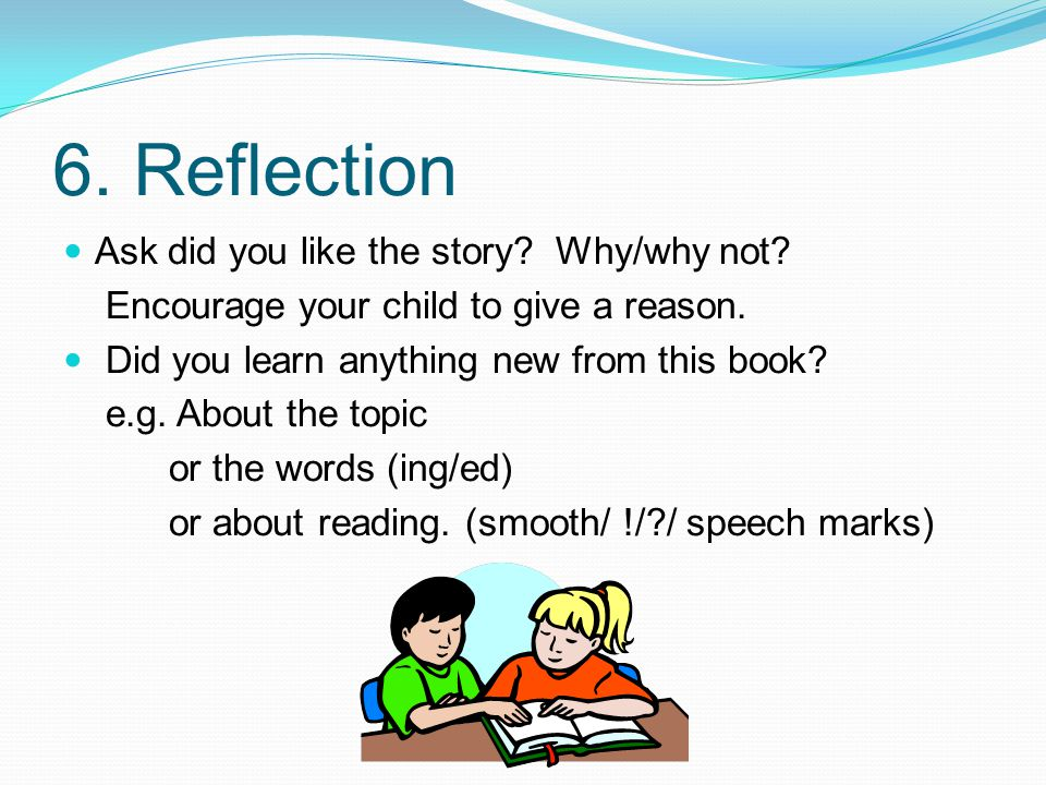 6. Reflection Ask did you like the story Why/why not