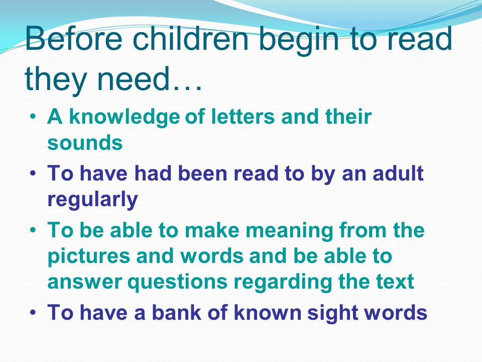 Before children begin to read they need…