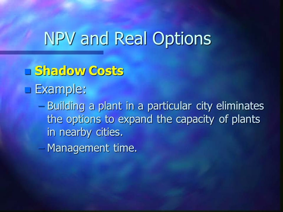 NPV and Real Options Shadow Costs Example: