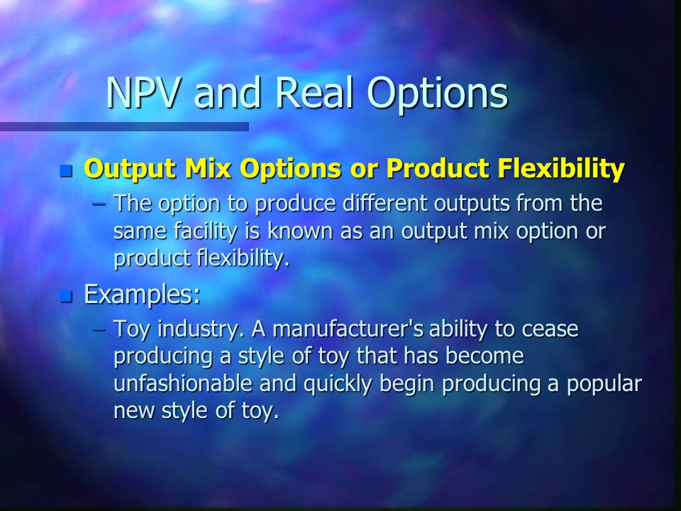 NPV and Real Options Output Mix Options or Product Flexibility