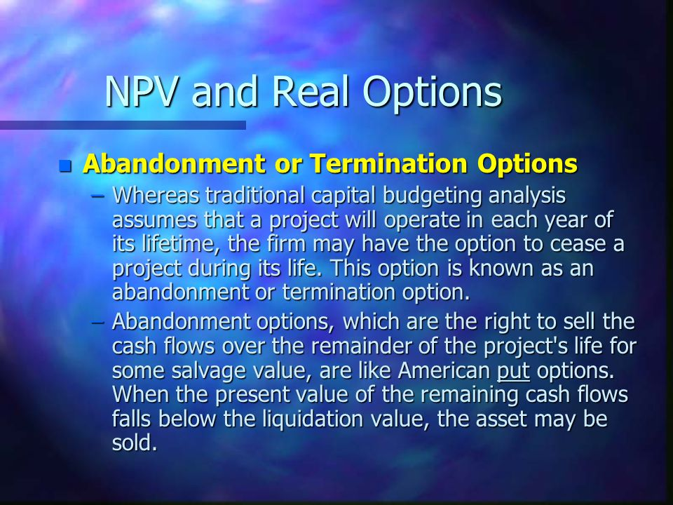 NPV and Real Options Abandonment or Termination Options