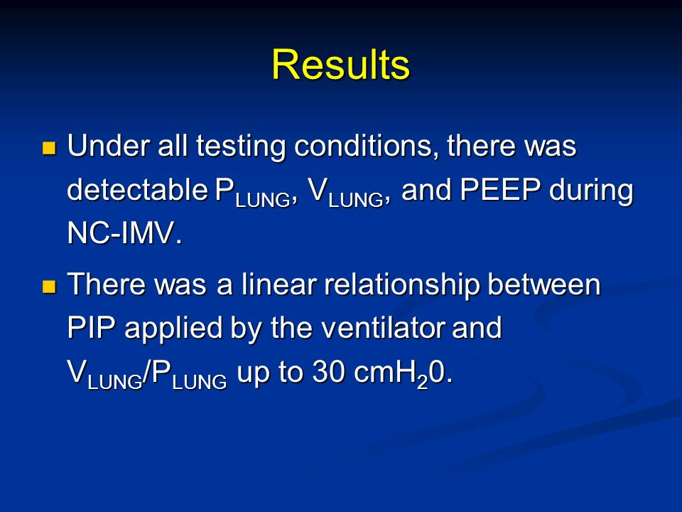 Results Under all testing conditions, there was detectable PLUNG, VLUNG, and PEEP during NC-IMV.