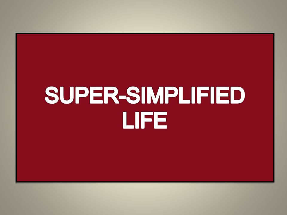 SUPER-SIMPLIFIED LIFE