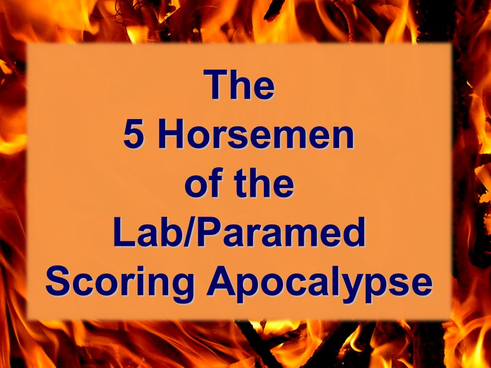 The 5 Horsemen of the Lab/Paramed Scoring Apocalypse