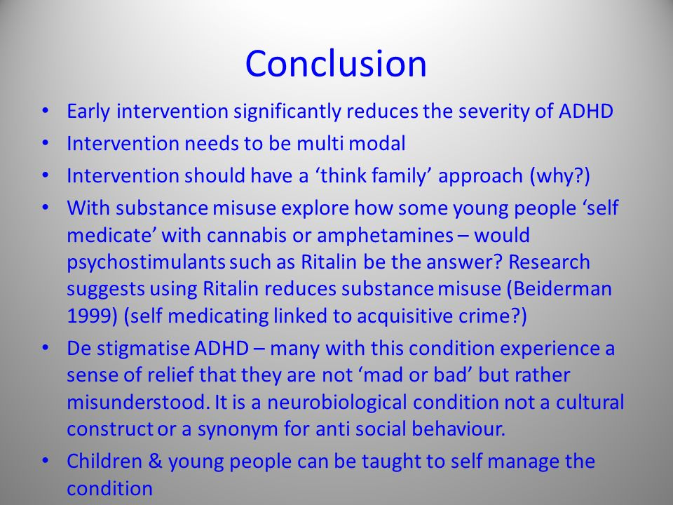 Conclusion Early intervention significantly reduces the severity of ADHD. Intervention needs to be multi modal.