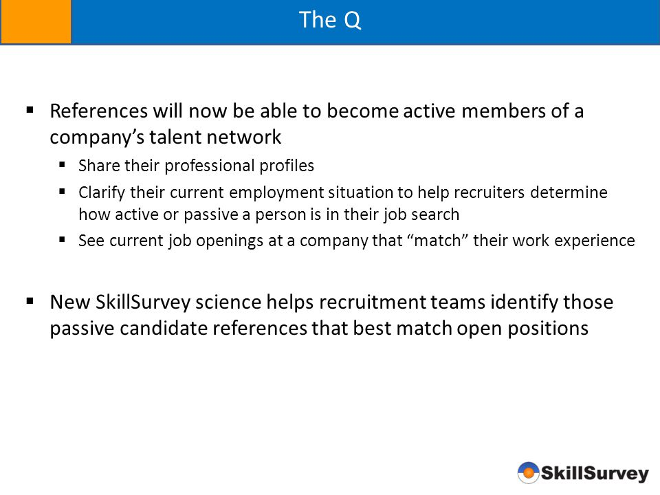 The Q References will now be able to become active members of a company's talent network. Share their professional profiles.