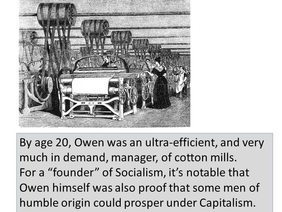 By age 20, Owen was an ultra-efficient, and very much in demand, manager, of cotton mills.