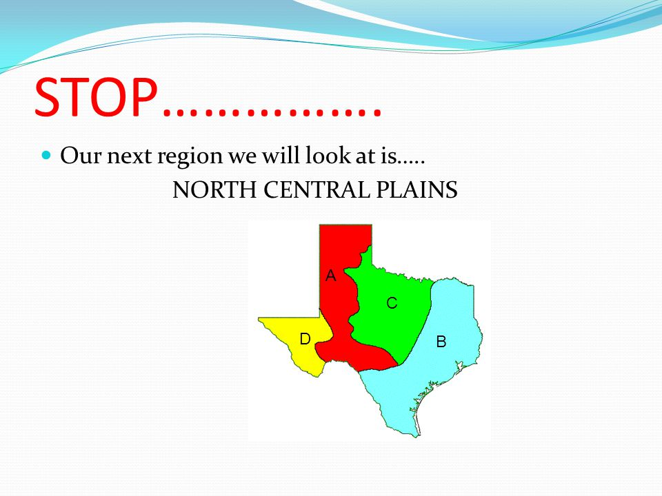 STOP……………. Our next region we will look at is….. NORTH CENTRAL PLAINS