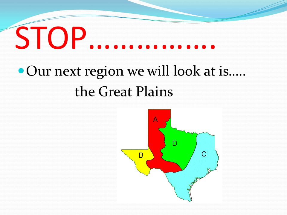 STOP……………. Our next region we will look at is….. the Great Plains A D