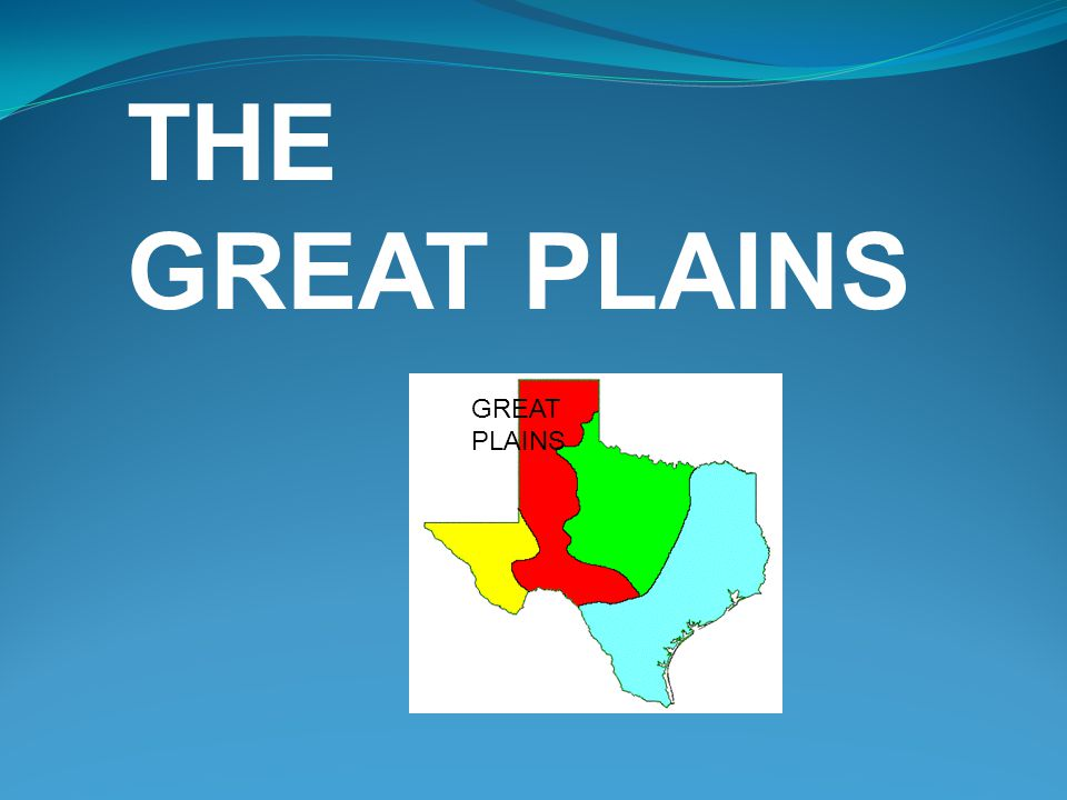 THE GREAT PLAINS GREAT PLAINS