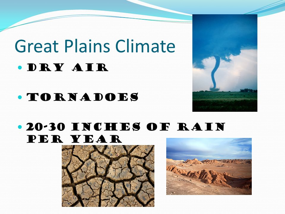 Great Plains Climate Dry air Tornadoes 20-30 inches of rain per year