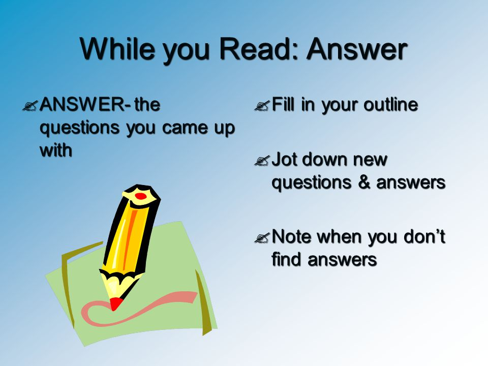 While you Read: Answer ANSWER- the questions you came up with