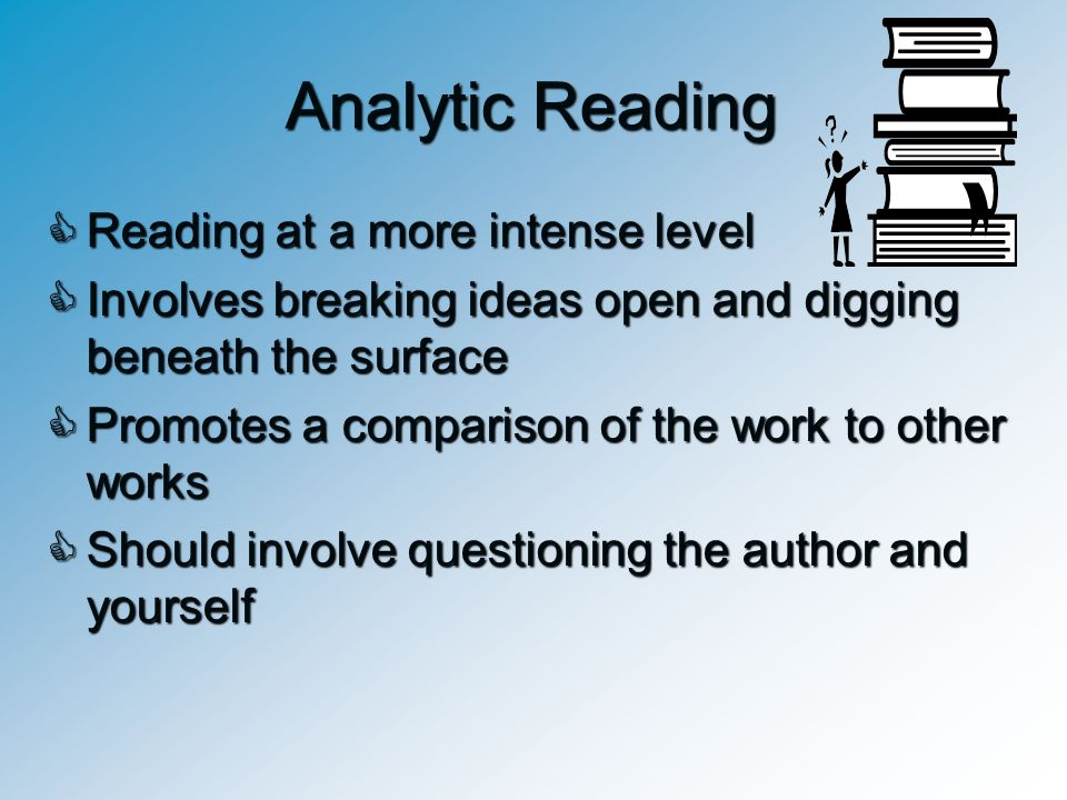 Analytic Reading Reading at a more intense level