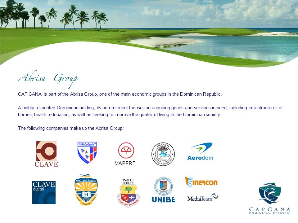 CAP CANA is part of the Abrisa Group, one of the main economic groups in the Dominican Republic.