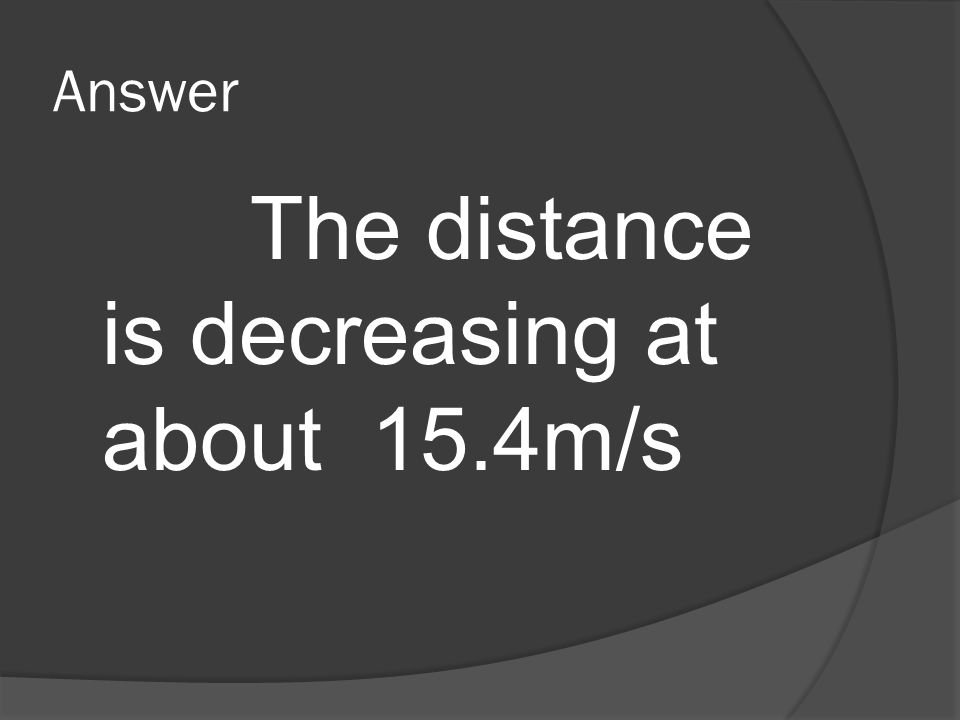 The distance is decreasing at about 15.4m/s