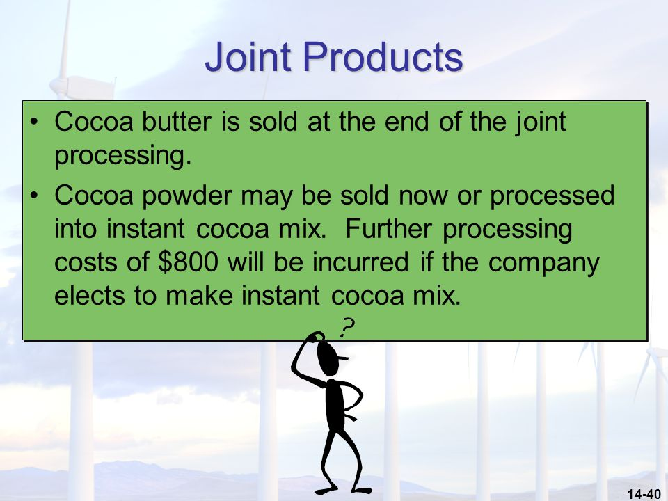 Joint Products Cocoa butter is sold at the end of the joint processing.