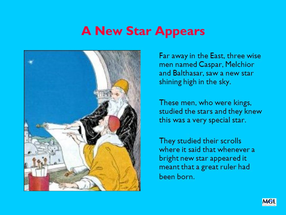 A New Star Appears Far away in the East, three wise men named Caspar, Melchior and Balthasar, saw a new star shining high in the sky.