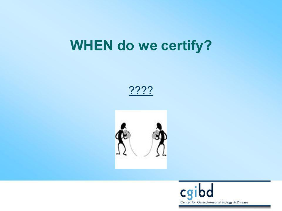 WHEN do we certify. .