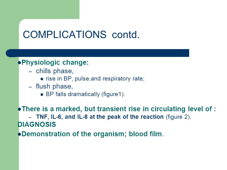 COMPLICATIONS contd. Physiologic change: chills phase, flush phase,