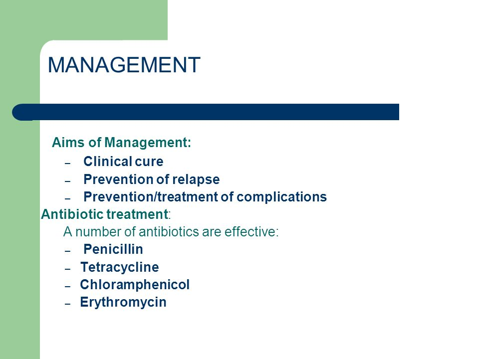 MANAGEMENT Aims of Management: Clinical cure Prevention of relapse