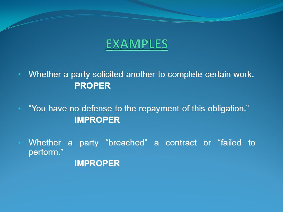 EXAMPLES Whether a party solicited another to complete certain work.