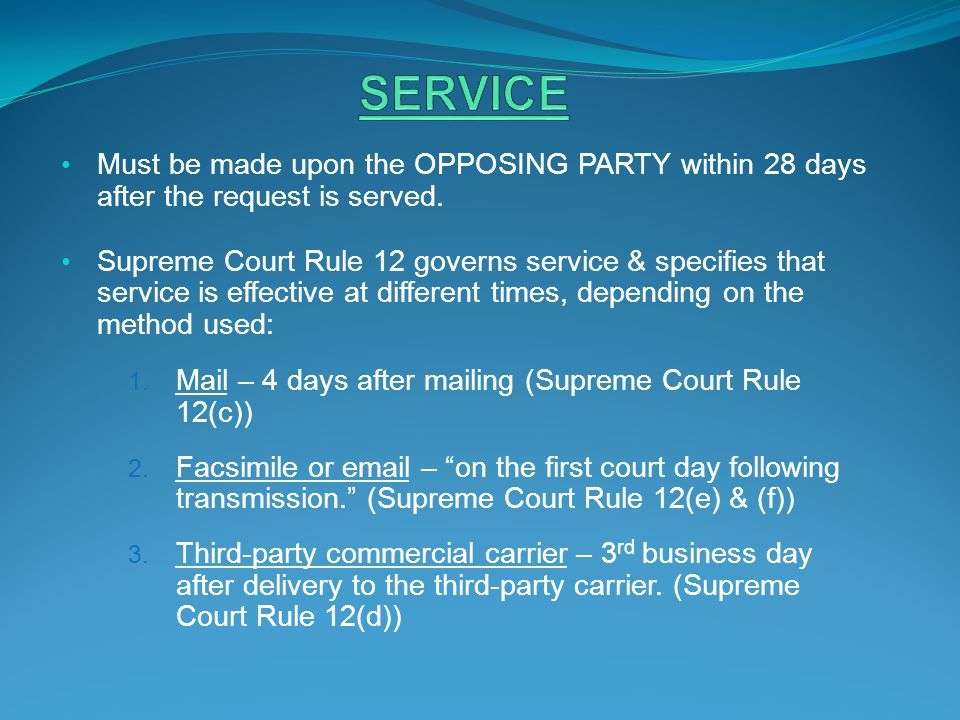 SERVICE Must be made upon the OPPOSING PARTY within 28 days after the request is served.