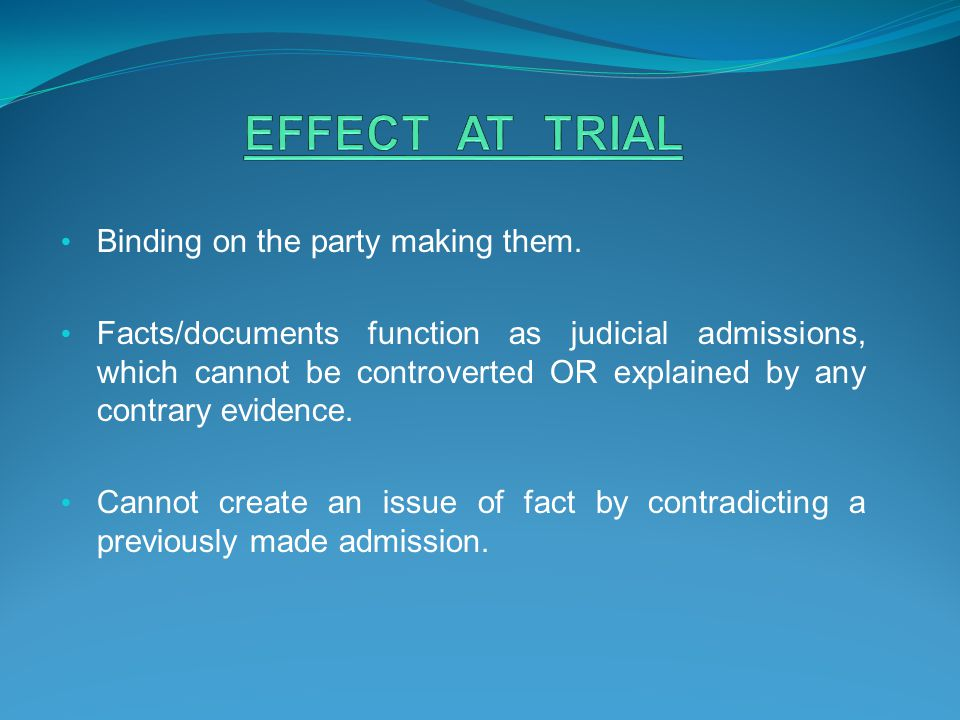 EFFECT AT TRIAL Binding on the party making them.