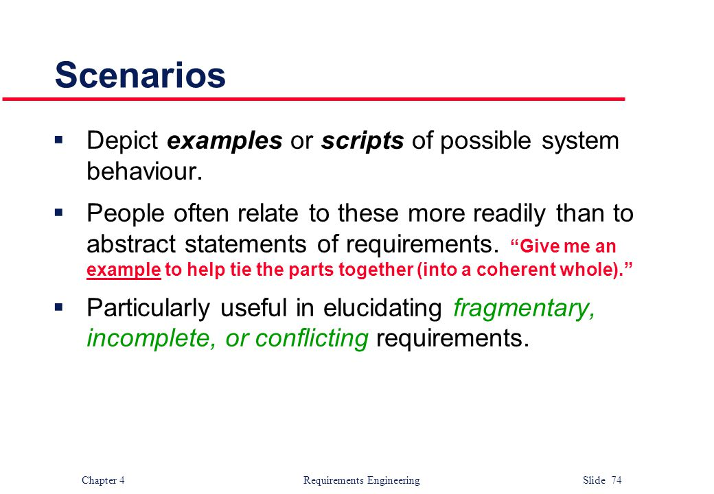 Scenarios Depict examples or scripts of possible system behaviour.