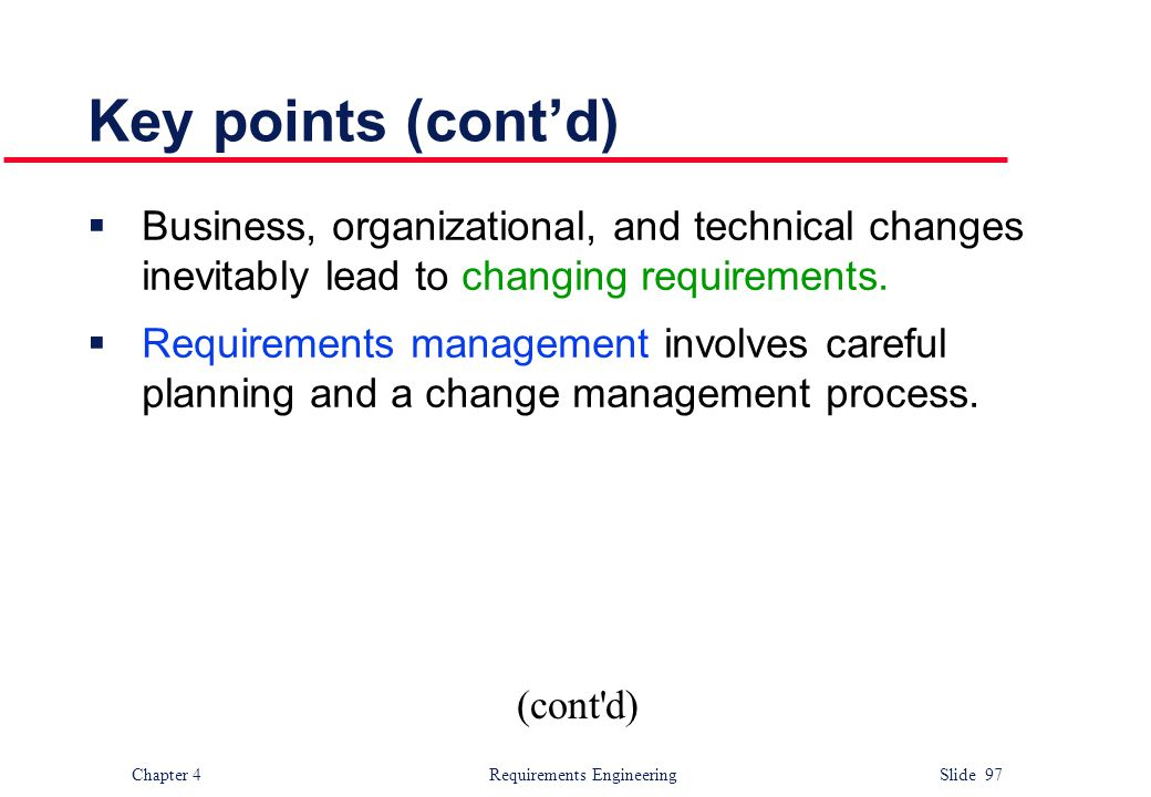Key points (cont'd) Business, organizational, and technical changes inevitably lead to changing requirements.