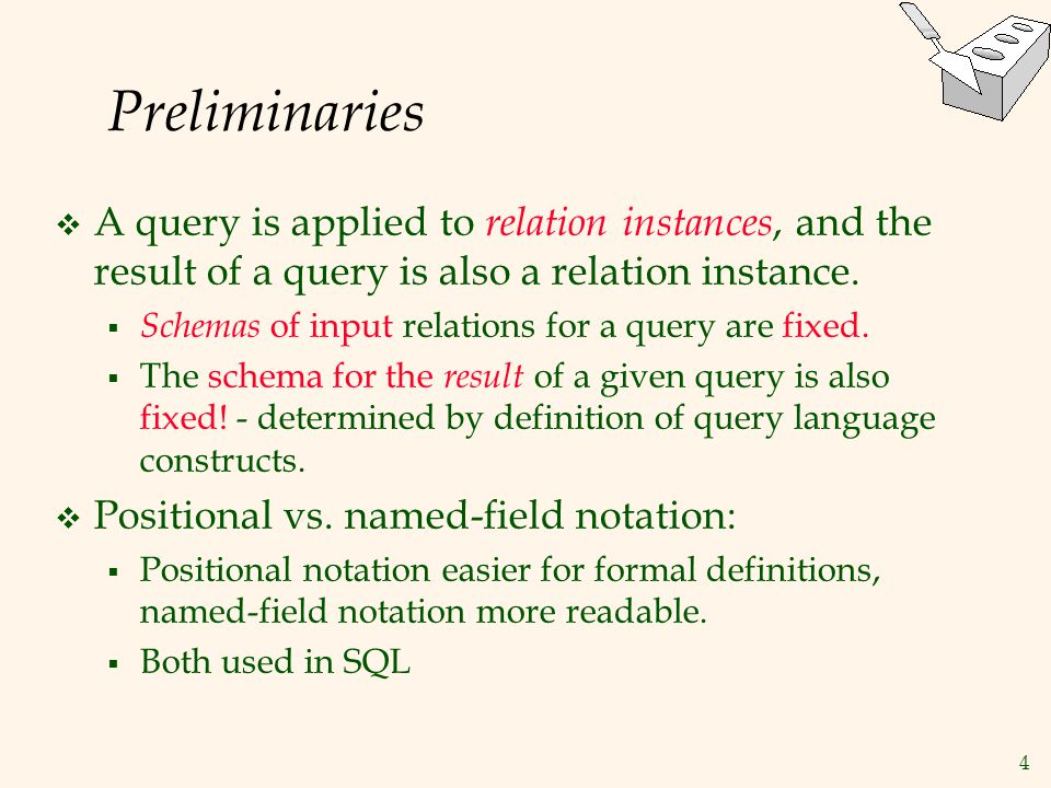 Preliminaries A query is applied to relation instances, and the result of a query is also a relation instance.