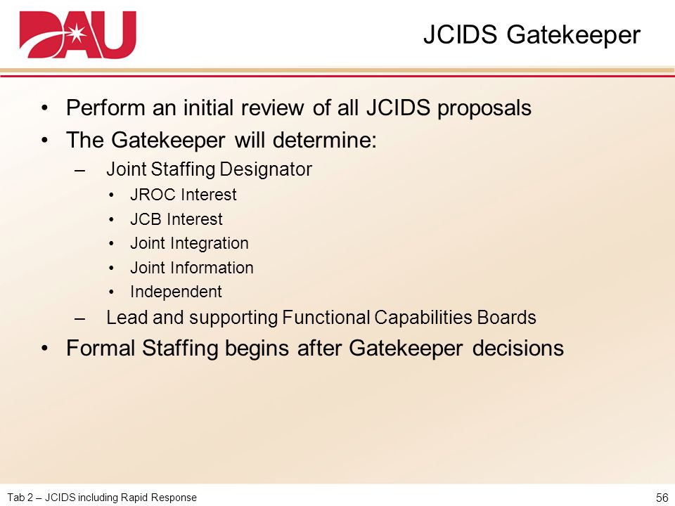 JCIDS Gatekeeper Perform an initial review of all JCIDS proposals