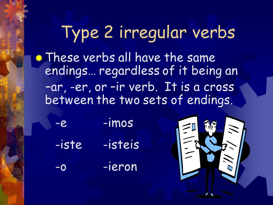 Type 2 irregular verbs These verbs all have the same endings… regardless of it being an.
