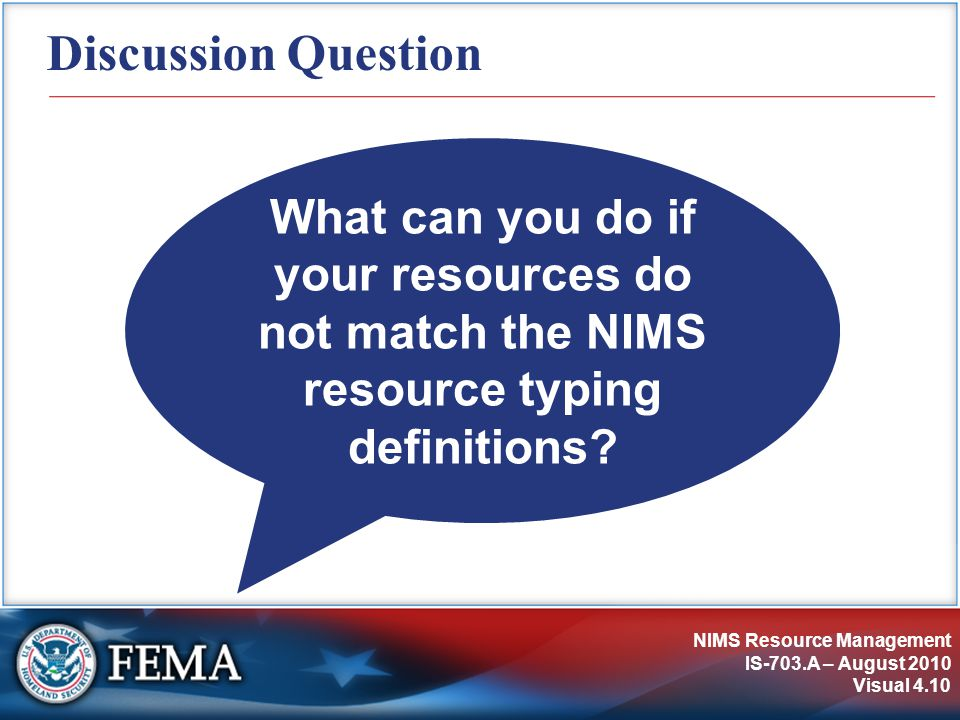 Discussion Question What can you do if your resources do not match the NIMS resource typing definitions