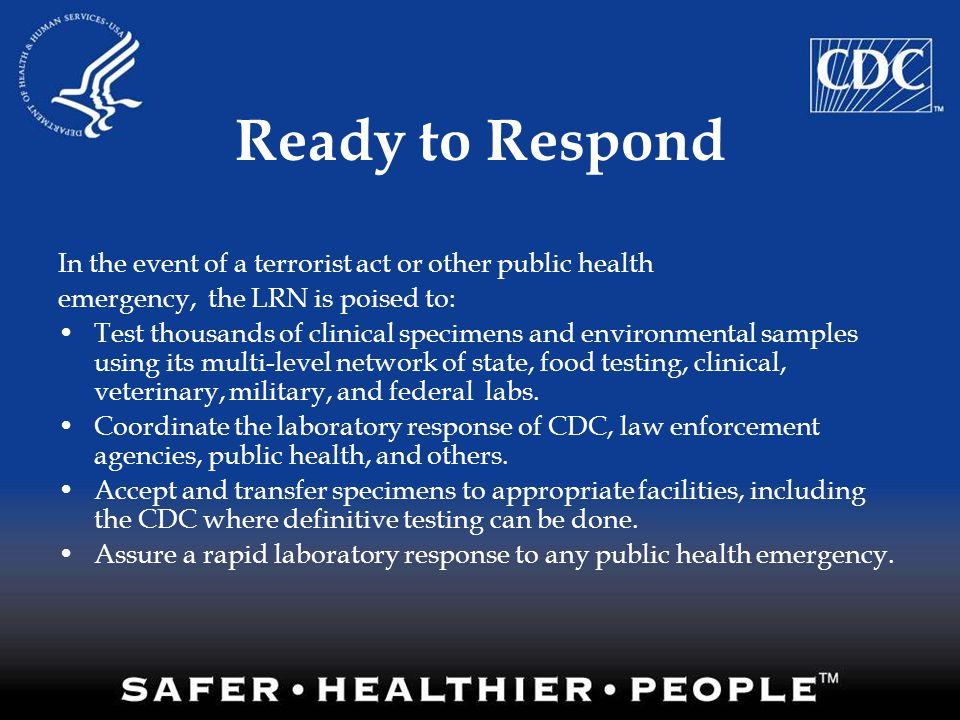 Ready to Respond In the event of a terrorist act or other public health. emergency, the LRN is poised to: